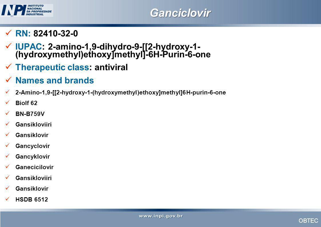 Ganciclovir RN: 82410-32-0. IUPAC: 2-amino-1,9-dihydro-9-[[2-hydroxy-1- (hydroxymethyl)ethoxy]methyl]-6H-Purin-6-one.